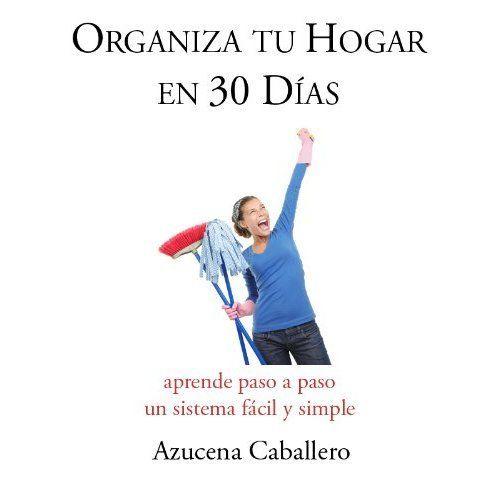 Organiza tu hogar en 30 días por Azucena Caballero