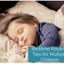 Bedtime Routine Tips For Multiple Children The Organized Mom