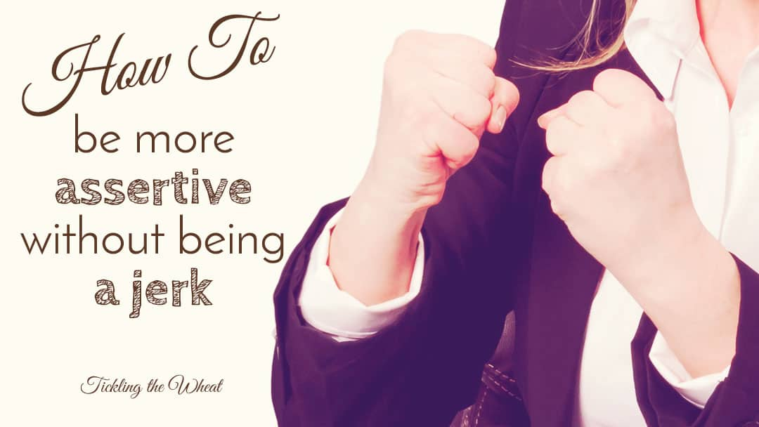 How to Be More Assertive (Without Being a Jerk)