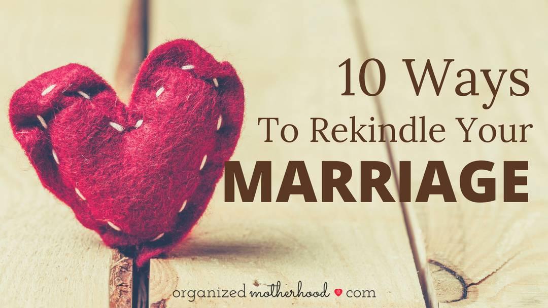 10 Ways to Rekindle Your Marriage
