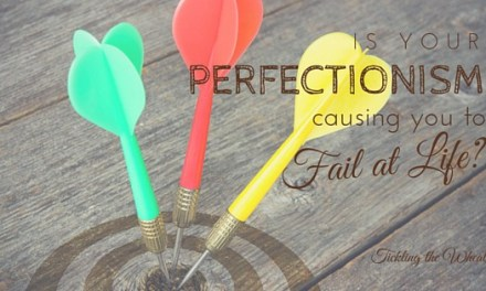 Is Your Perfectionism Causing You to Fail at Life?