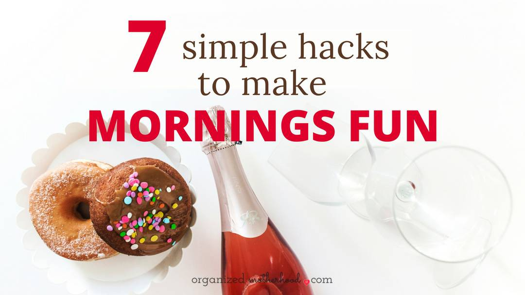 7 Simple Hacks to Make Mornings Fun