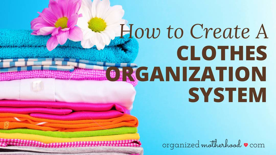 How to Create a Clothes Organization System