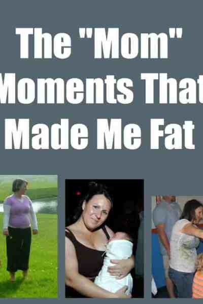 "The ""Mom"" Moments That Made Me Fat"