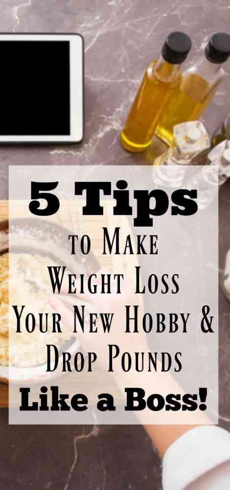 5 Tips to Make Weight Loss Your New Hobby & Drop Pounds Like a Boss