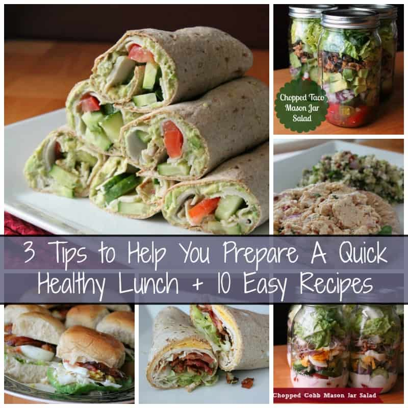 3 Tips to help you prepare a quick healthy lunch plus 10 easy recipes