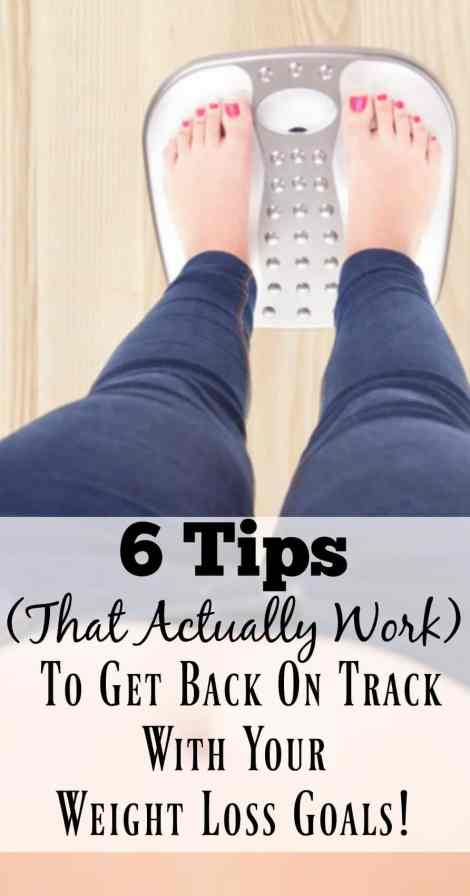 6 Tips to Get Back on Track With Your Weight Loss Goals ...