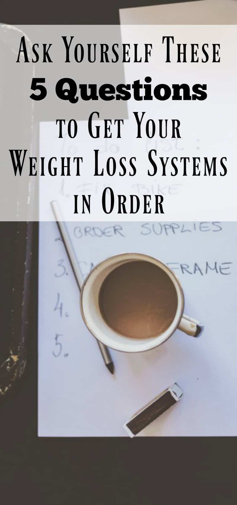 Ask Yourself These 5 Questions to Get Your Weight Loss Systems in Order