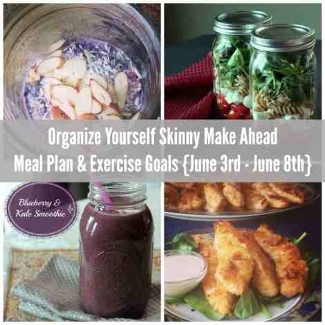 Organize Yourself Skinny Make Ahead Meal Plan and Exercise Goals June 3 - 8th