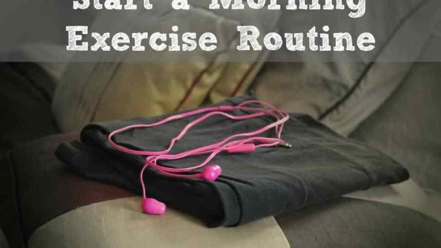 7 Tips To Help You Start A Morning Exercise Routine Organize Yourself Skinny