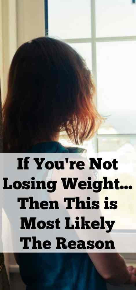 If You're Not Losing Weight Then This is Most Likely The Reason