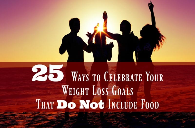 25 Ways to Celebrate Your Weight Loss Goals That DO Not Include Food