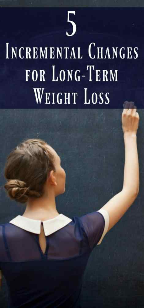 5 Incremental Changes for Long-term Weight Loss