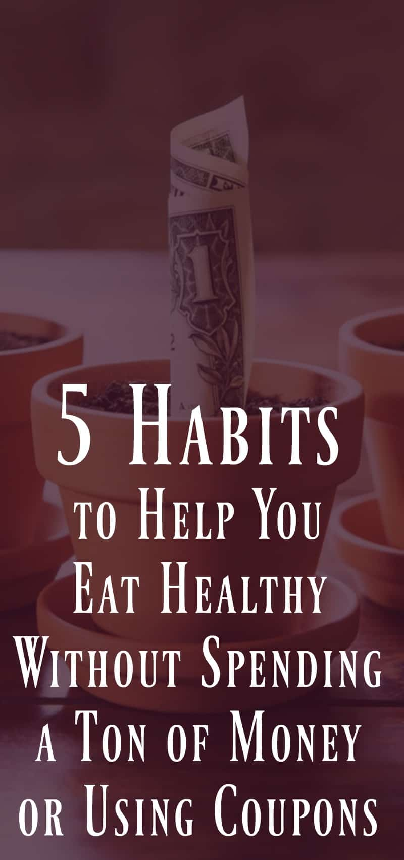 5 habits to help you eat healthy without spending a lot of money or using coupons