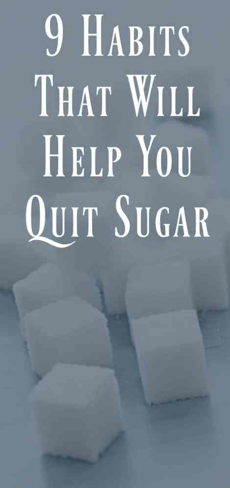 9 Habits to Help You Quit Sugar