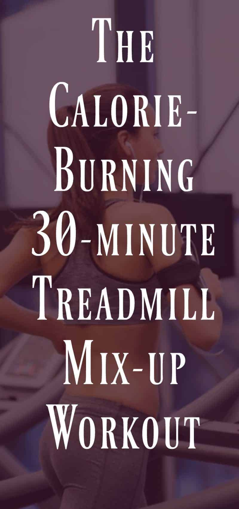 The Calorie-Burning 30-minute treadmill mix-up workout