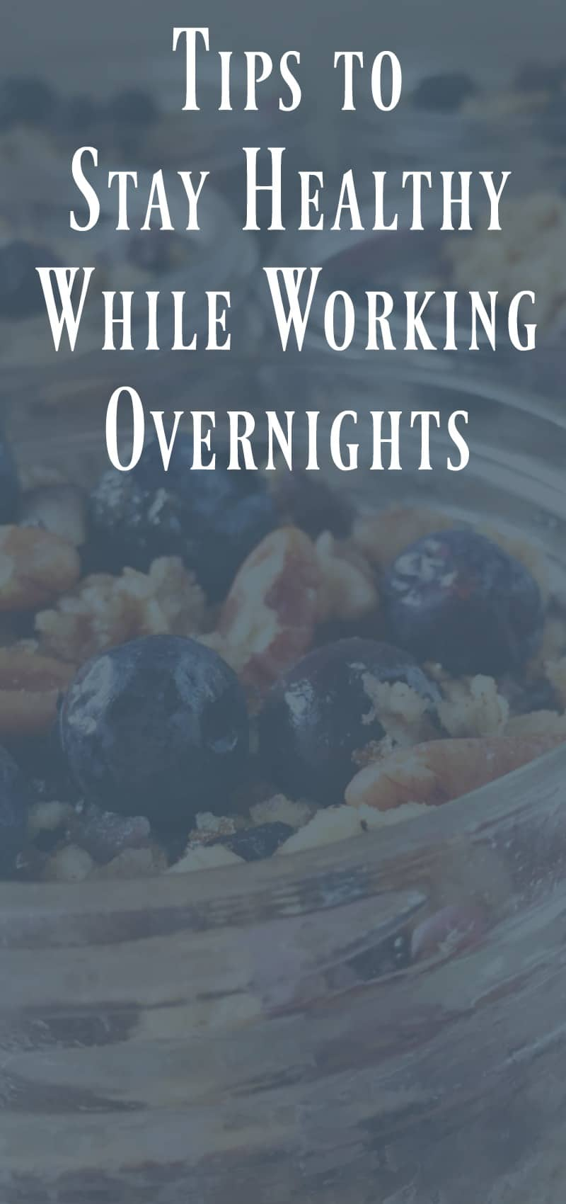 Tips to eat healthy working overnights.