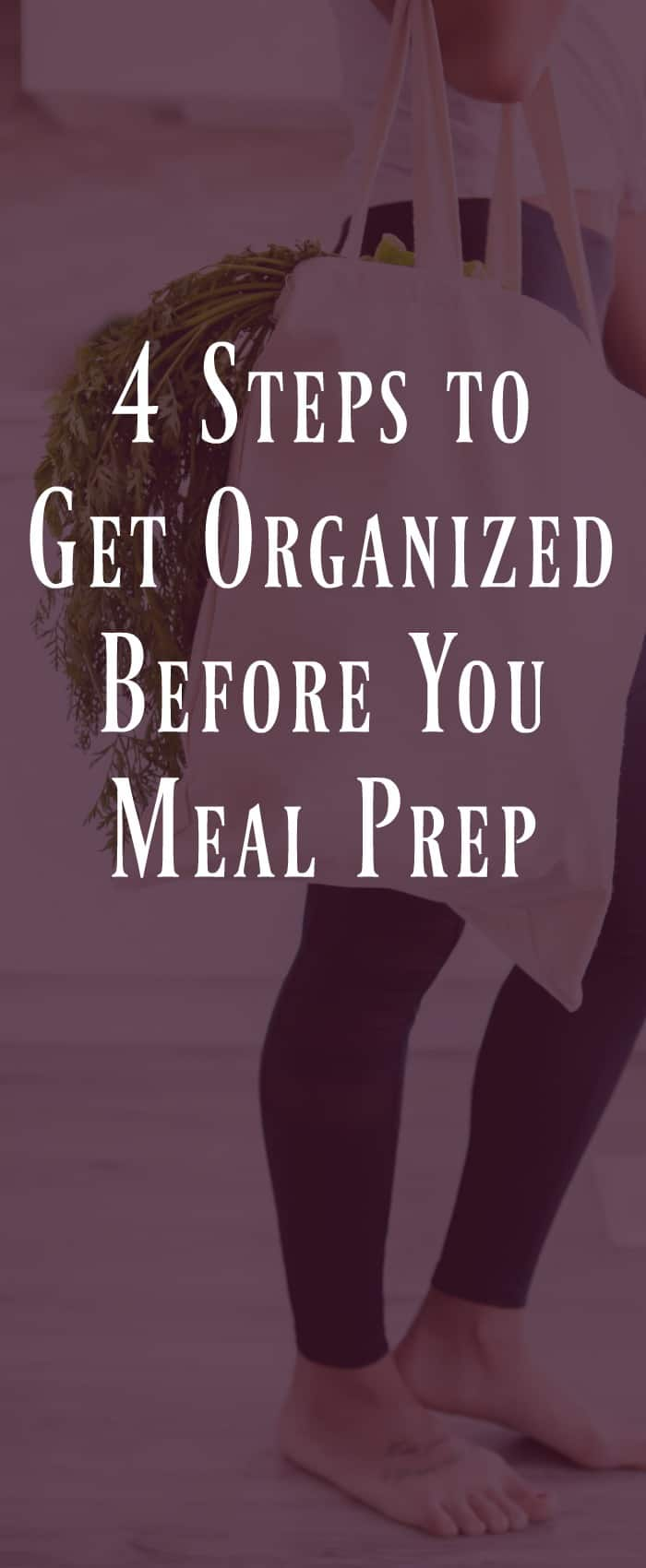 4 Steps to Get Organize Before Meal Prep