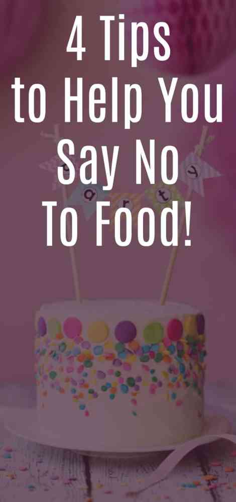 4 tips to help you say no to food.