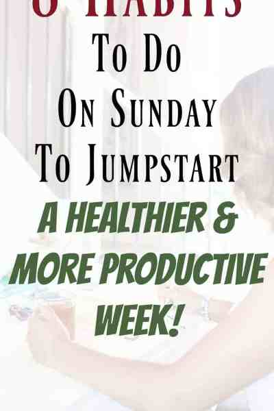 8 Good Habits To Do On Sunday to Jumpstart a Healthier Week