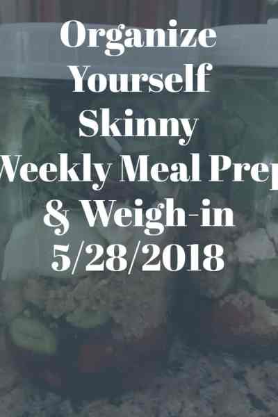 Weekly Meal Prep and Weigh-in {May 28th, 2018}