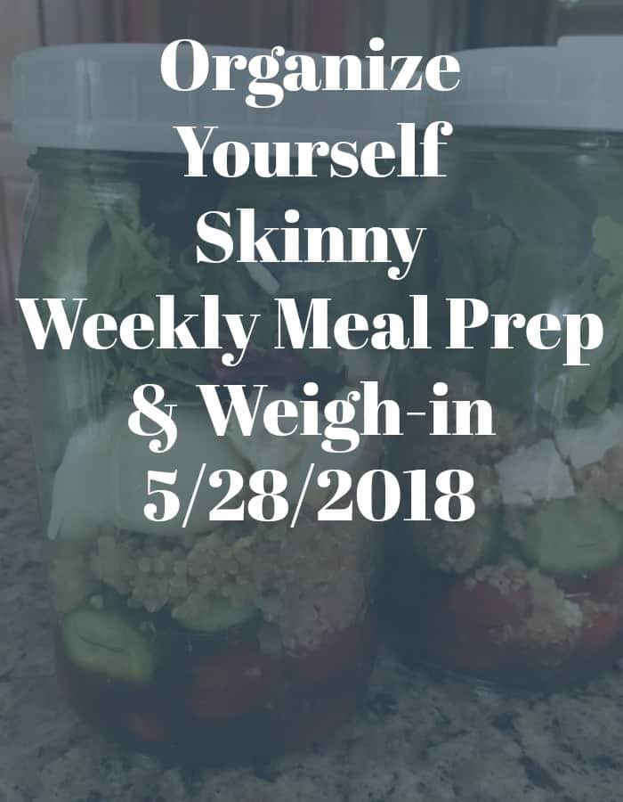 Weekly Meal Prep and Weigh In 5/28/2018