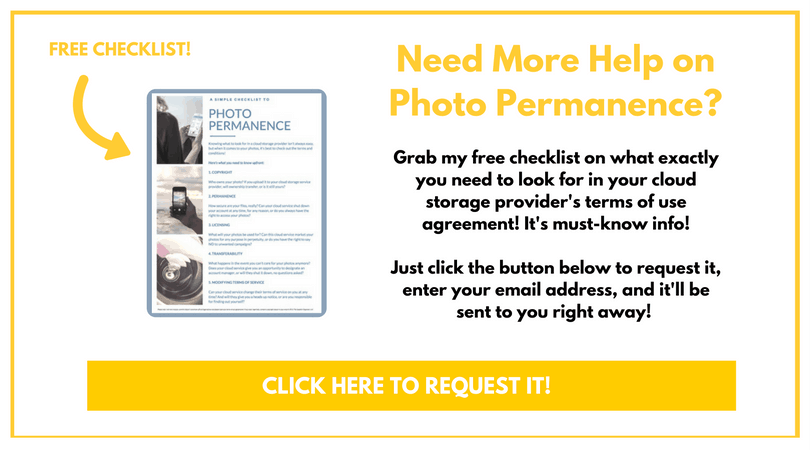 Confused on Digital Rights? Request this checklist on cloud storage photo permanence for digital photos!