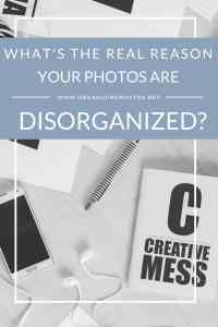 What's the REAL reason your photos are disorganized?