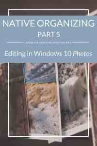 Native Organizing, Part 5: Editing Photos with the Windows 10 Photos App