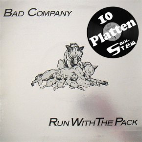 Zehn Platten Vol. 2: Bad Company >>Run With The Pack