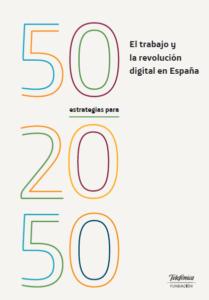 Estudio 50 estrategias para 2050. El trabajo y la revolucióndigital en España. Proyecto Millennium y FundaciónTelefónica