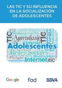 Las TIC y su influencia en la socialización de adolescentes Google FAD BBVA