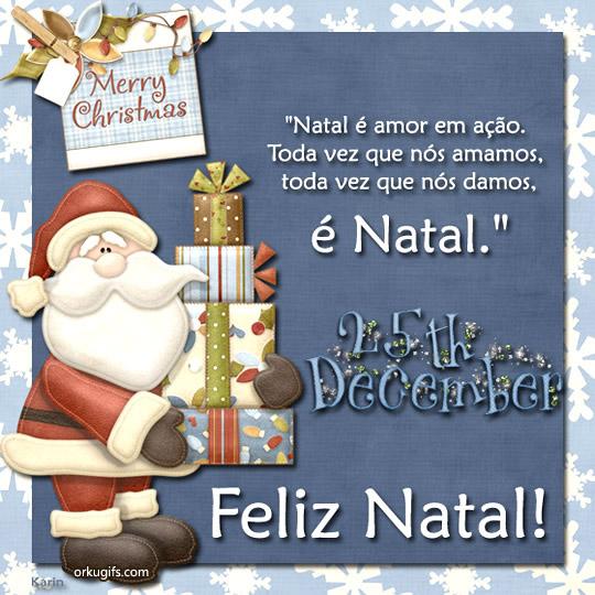 Natal é amor em ação. Toda vez que nós amamos, toda vez que nós damos, é Natal! Feliz Natal - Recados e Imagens para orkut, facebook, tumblr e hi5