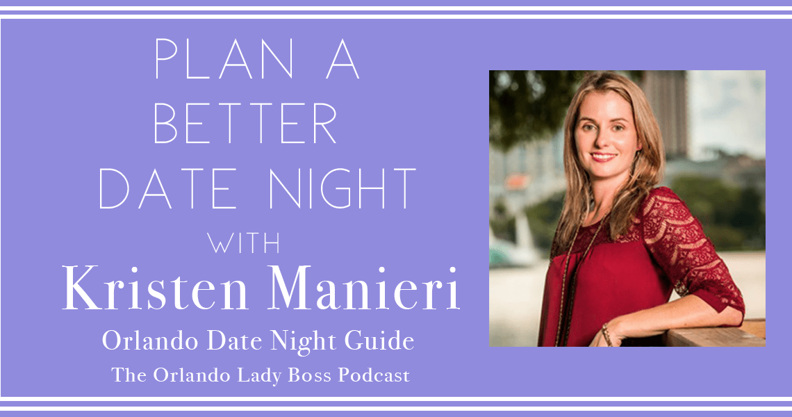 Orlando Lady Boss Podcast Guest Kristen Manieri Orlando Date Night Guide