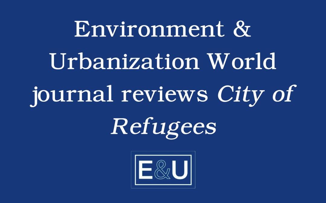 Environment & Urbanization World leading environmental and urban studies journal reviews City of Refugees