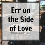 Err on the Side of Love