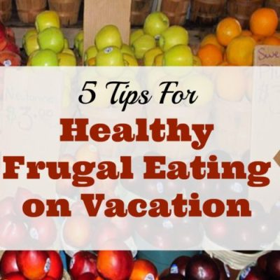 5 Tips for Healthy Frugal Eating On Vacation