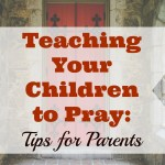 Teaching Your Children to Pray
