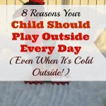 8 Reasons Your Child Should Play Outdoors Every Day (even when it's cold!)