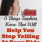 5 Things Teachers Know that Will Help You Stop Yelling at Your Kids