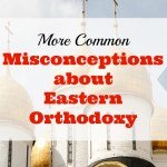 More Common Misconceptions about Eastern Orthodoxy