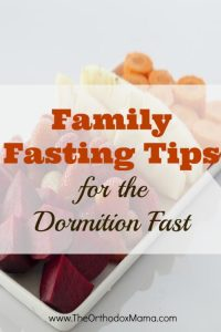 Family Fasting Tips for the Dormition Fast