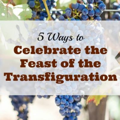 5 Ways to Celebrate the Feast of the Transfiguration