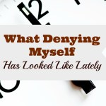 """What """"Denying Myself"""" Looks Like Right Now"""