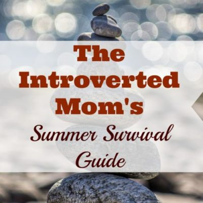 The Introverted Mom's Summer Survival Guide