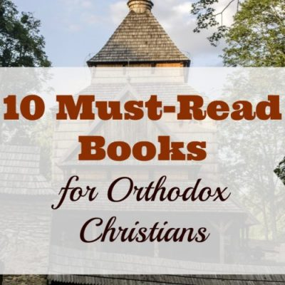 10 Must-Read Books for Orthodox Christians