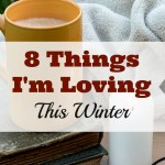 8 Things I'm Loving This Winter