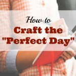 """Crafting a """"Perfect Day"""""""