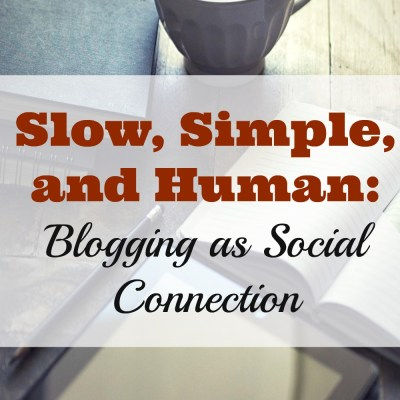 Slow, Simple, and Human: Blogging as Connection