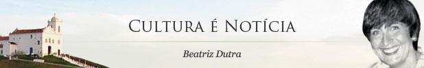 Cultura é Notícia - Beatriz Dutra